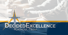 Decided Excellence Catholic Media - Waukesha, WI